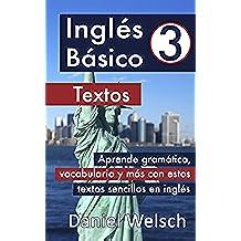 Inglés Básico 3: Textos: Aprende gramática, vocabulario y más con estos textos sencillos en inglés