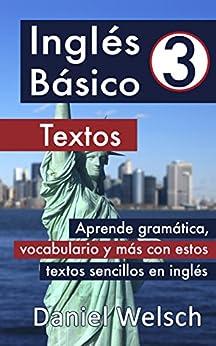 Inglés Básico 3: Textos: Aprende Gramática, Vocabulario Y Más Con Estos Textos Sencillos En Inglés por Daniel Welsch epub