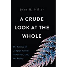 A Crude Look at the Whole: The Science of Complex Systems in Business, Life, and Society (English Edition)