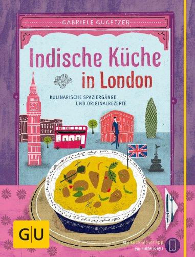 Download Indische Küche in London: Kulinarische Spaziergänge und Originalrezepte (GU Kulinarische Entdeckungsreisen)