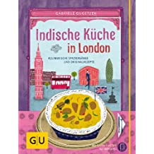 Indische Küche in London: Kulinarische Spaziergänge und Originalrezepte (GU Kulinarische Entdeckungsreisen)