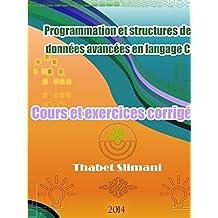 Programmation et structures de données avancées en langage C: Cours et exercices corrigés