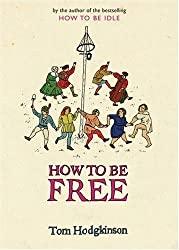 How To Be Free by Tom Hodgkinson (October 31,2006)