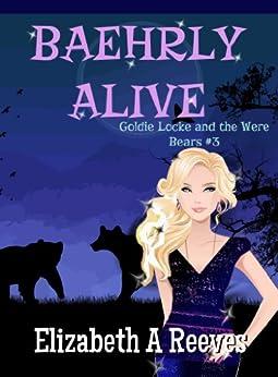 Baehrly Alive (Goldie Locke and the Were Bears Book #3) (English Edition) von [Reeves, Elizabeth A]