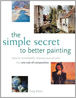 The Simple Secret to Better Painting by [Albert, Greg]