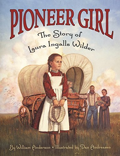 Pioneer Girl: The Story of Laura Ingalls Wilder by William Anderson (2000-02-02)