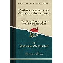Veröffentlichungen der Gutenberg-Gesellschaft, Vol. 1: Die Älteste Gutenbergtype von Dr. Gottfried Zedler (Classic Reprint)
