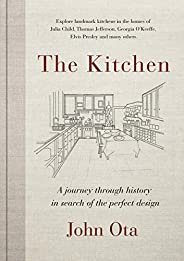 The Kitchen: A journey through time-and the homes of Julia Child, Georgia O'Keeffe, Elvis Presley and many others-in search