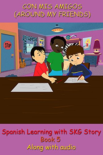 CON MIS AMIGOS: (AROUND MY FRIENDS) (Easy Spanish learning nº 5) por SKG Animation India