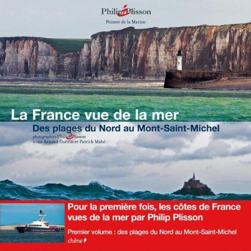 La France vue de la mer - Des plages du Nord au Mont-Saint-Michel