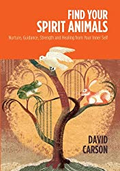 Find Your Spirit Animals: Nurture, Guidance, Strenght and Healing from Your Inner Self