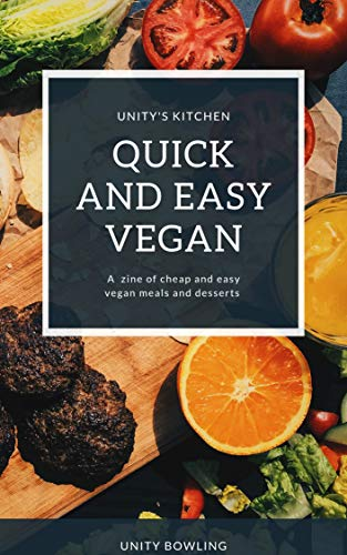 Quick and Easy Vegan: a zine of quick and easy meals and desserts (English Edition)