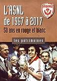 L'ASNL de 1967 à 2017 - 50 ans en rouge et blanc