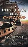 A la conquista de tu corazón par María del mar Álvarez