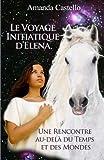 Telecharger Livres Le voyage initiatique d Elena Une rencontre au dela du Temps et des Mondes (PDF,EPUB,MOBI) gratuits en Francaise