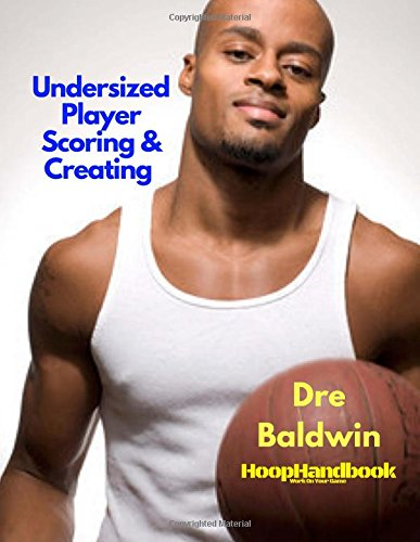 HoopHandbook: Undersized Player Scoring & Creating: Never Have Your Size Be a Weakness Ever Again por Dre Baldwin