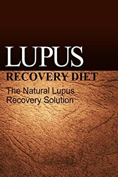 Lupus Recovery Diet - The Natural Lupus Recovery Solution: (Recover from Lupus with the Lupus Recovery Diet) (English Edition) par [Publishing, NaturalCure]