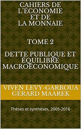 Dette publique et quilibre macroconomique: Thses et synthses, 2005-2016 (Cahiers de lconomie  et de  la Monnaie)