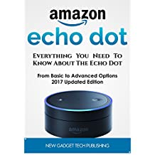 AMAZON ECHO DOT : Everything You Need To Know About The Echo Dot - Tips, Hacks and Everything You Need To Know (English Edition)