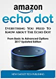 AMAZON ECHO DOT : Everything You Need To Know About The Echo Dot - Tips, Hacks and Everything You Need To Know