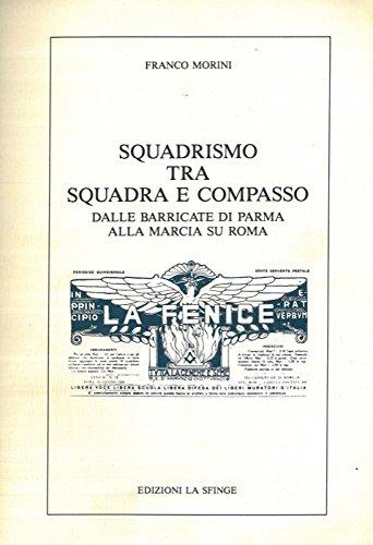 Squadrismo tra squadra e compasso. Dalle barricate di Parma alla marcia su Roma.