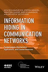 Information Hiding in Communication Networks: Fundamentals, Mechanisms, and Applications (IEEE Press Series on Information and Communication Networks Security)