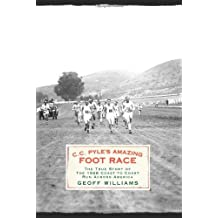 C.C. Pyle's Amazing Foot Race: The True Story of the 1928 Coast-To-Coast Run Across America