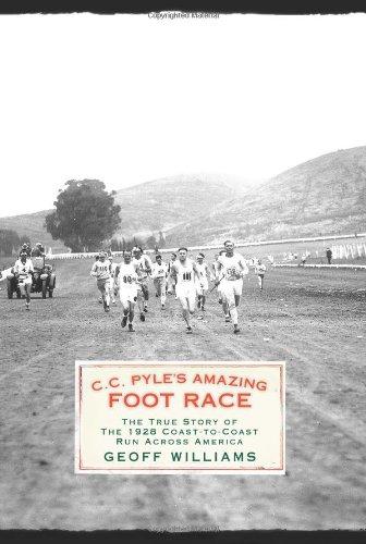 C.C. Pyle's Amazing Foot Race: The True Story of the 1928 Coast-to-coast Run Across America por Geoff Williams