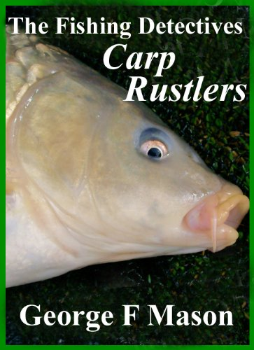 The Fishing Detectives: Carp Rustlers by George F Mason