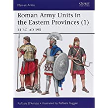 Roman Army Units in the Eastern Provinces: 31 BC-AD 195 (Men-At-Arms (Osprey))