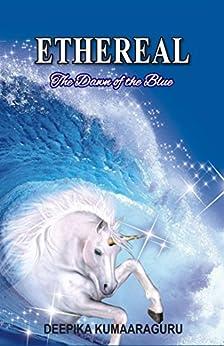 ETHEREAL The Dawn of the Blue by [Kumaaraguru, Deepika]