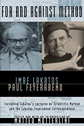 For and Against Method: Including Lakatos's Lectures on Scientific Method and the Lakatos-Feyerabend Correspondence