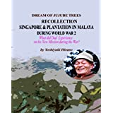 DREAM OF JUJUBE TREES - RECOLLECTION OF SINGAPORE AND PLANTATION IN  MALAYA DURING WORLD WAR 2 (ENGLISH VERSION) (English Edition)