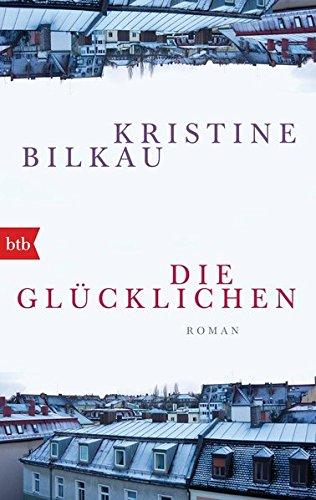 Die Glücklichen von Kristine Bilkau