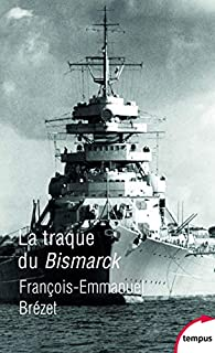 La traque du Bismarck par François-Emmanuel Brézet
