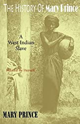 The History Of Mary Prince: A West Indian Slave - Related By Herself