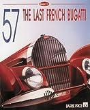 Bugatti Type 57 - The Last Real Bugatti