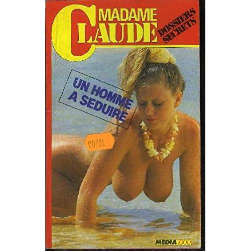 Un Homme à séduire (Les Dossiers secrets de Madame Claude)