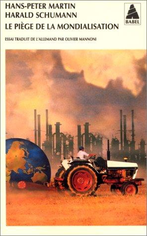 Le piège de la mondialisation. L'agression contre la démocratie et la prospérité