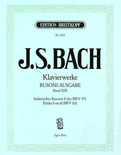 Preisvergleich Produktbild Sämtliche Klavierwerke Bach-Busoni-Ausgabe Band 13: Italienisches Konzert in F BWV 971, Ouvertüre nach französischer Art (Partita) in h BWV 831 (EB 4313)