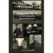 The Victorian Policeman: From a Beat 'Bobby' to the Royal Detective (Don Hale Crime Series)