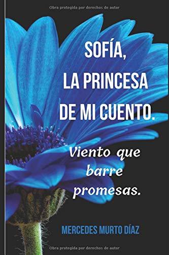Sofía, la princesa de mi cuento.: Viento que barre promesas.