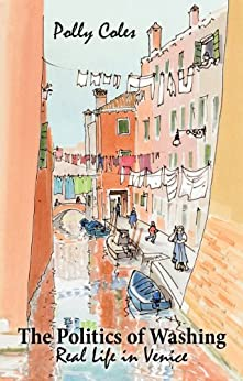 The Politics of Washing: Real Life in Venice par [Coles, Polly]