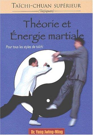 Théorie et énergie martiale. Pour tous les styles de taïchi