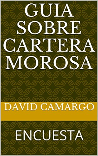 GUIA SOBRE CARTERA MOROSA: ENCUESTA por DAVID CAMARGO