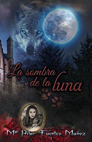 LA SOMBRA DE LA LUNA eBook: Fuentes Muñoz, Mª Pilar: Amazon.es ...