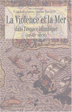 La Violence et la Mer : Dans l'espace atlantique (XIIe-XIX sicle)