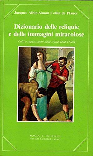 Dizionario critico delle reliquie e delle immagine miracolose.