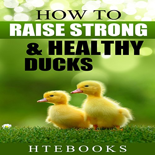 How to Raise Strong & Healthy Ducks: Quick Start Guide: How to eBooks, Volume 49 -  HTeBooks - Unabridged