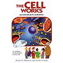 The Cell Works: Microexplorers : An Expedition into the Fantastic World of Cells (Microexplorers Series)